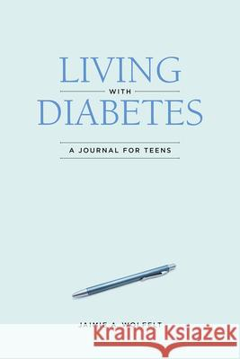Living with Diabetes: A Journal for Teens Jaimie A. Wolfelt 9781617222894