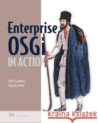 Enterprise Osgi in Action: With Examples Using Apache Aries Holly Cummins 9781617290138