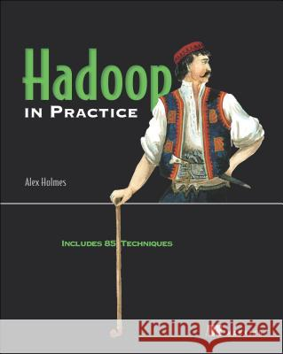 Hadoop in Practice: Includes 85 Techniques Alex Holmes 9781617290237