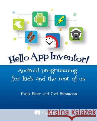Hello App Inventor!: Android Programming for Kids and the Rest of Us Paula Beer Carl Simmons 9781617291432