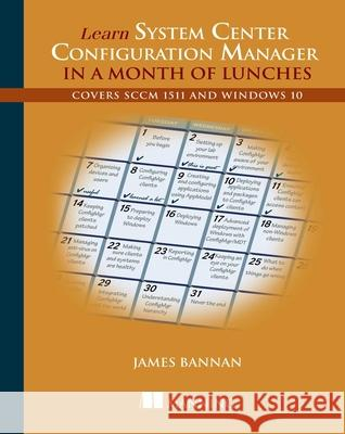 Learn System Center Configuration Manager in a Month of Lunches James Bannan 9781617291685