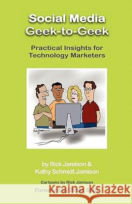 Social Media Geek-To-Geek : Practical Insights for Technology Marketers Rick Jamison Kathy Schmid Brian Solis 9781617300073