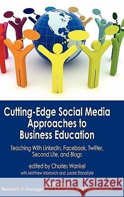 Cutting-Edge Social Media Approaches to Business Education: Teaching with Linkedin, Facebook, Twitter, Second Life, and Blogs (Hc) Charles Wankel 9781617351174