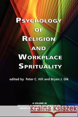 Psychology of Religion and Workplace Spirituality Peter C. Hill Bryan K. Dik 9781617356629