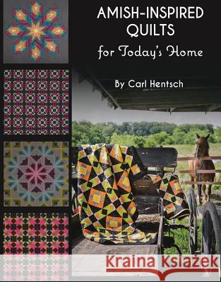 Amish-Inspired Quilts for Today's Home: 10 Brilliant Patchwork Quilts Carl Hentsch 9781617453205
