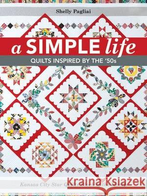 A Simple Life: Quilts Inspired by the '50s Shelly Pagliai 9781617453328