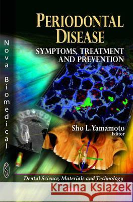 Periodontal Disease: Symptoms, Treatment and Prevention Sho L. Yamamoto 9781617617393