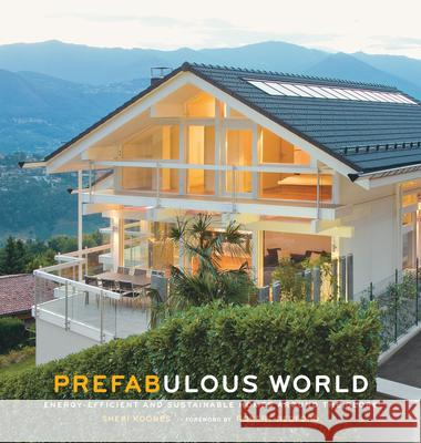 Prefabulous World: Energy-Efficient and Sustainable Homes Around the Globe Sheri Koones 9781617690839 ABRAMS