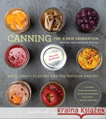 Canning for a New Generation: Updated and Expanded Edition: Bold, Fresh Flavors for the Modern Pantry Liana Krissoff Rinne Allen 9781617691850