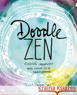 Doodle Zen: Finding Creativity and Calm in a Sketchbook Dawn DeVries Sokol 9781617691911