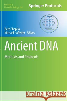 Ancient DNA : Methods and Protocols Beth J. Shapiro Michael Hofreiter  9781617795152