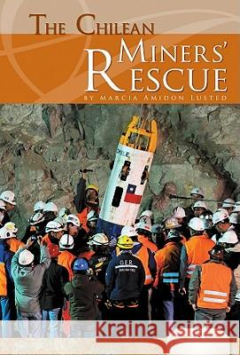 The Chilean Miners' Rescue Marcia Amidon Lusted 9781617830976