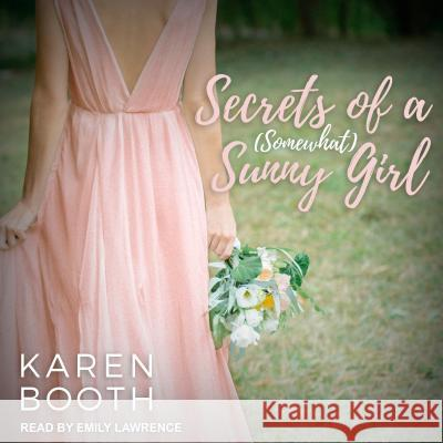 Secrets of a (Somewhat) Sunny Girl - audiobook Karen Booth Emily Lawrence 9781618033383
