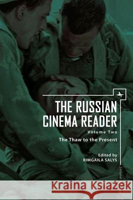The Russian Cinema Reader: Volume II, the Thaw to the Present Rimgaila Salys 9781618113214