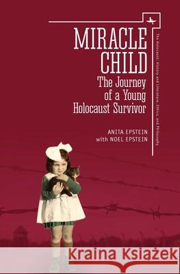 Miracle Child: The Journey of a Young Holocaust Survivor Anita Epstein Noel Epstein Michael Berenbaum 9781618118592 Academic Studies Press