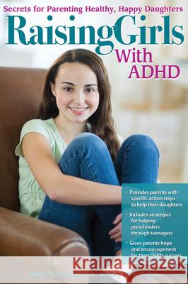 Raising Girls with ADHD: Secrets for Parenting Healthy, Happy Daughters James Forgan Mary Anne Richey 9781618211460
