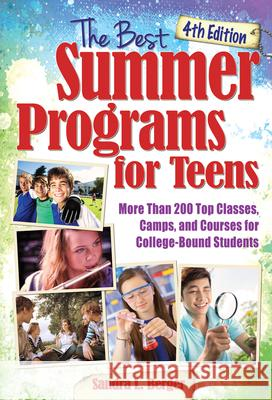 The Best Summer Programs for Teens: America's Top Classes, Camps, and Courses for College-Bound Students Sandra Berger 9781618216632