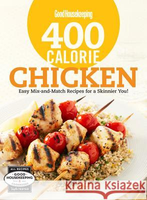 400 Calorie Chicken: Easy Mix-And-Match Recipes for a Skinnier You! Good Housekeeping Magazine 9781618370570