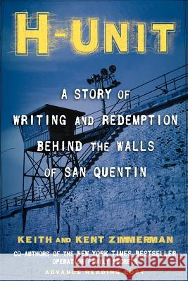 H-Unit: A Story of Writing and Redemption Behind the Walls of San Quentin Keith Zimmerman Kent Zimmerman 9781618580399 Turner Publishing Company