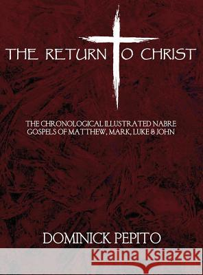 The Return to Christ: The New Revised Imprimatur Edition: A Devotional Dedication to the Life of Jesus Christ Dominick Pepito 9781618633286