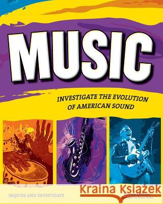 Music: Investigate the Evolution of American Sound Donna Latham Bryan Stone 9781619301993