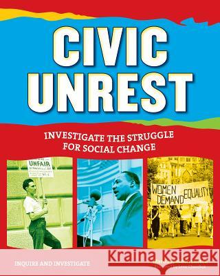 Civic Unrest: Investigate the Struggle for Social Change Marcia Amidon Lusted Lena Chandhok 9781619302419 Nomad Press (VT)