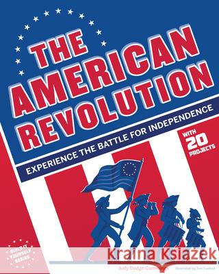 The American Revolution: Experience the Battle for Independence Judy Dodg Tom Casteel 9781619302464 Nomad Press (VT)