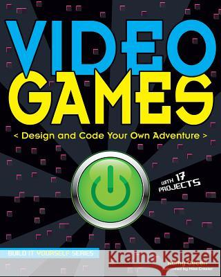 Video Games: Design and Code Your Own Adventure Kathy Ceceri Mike Crosier 9781619302914