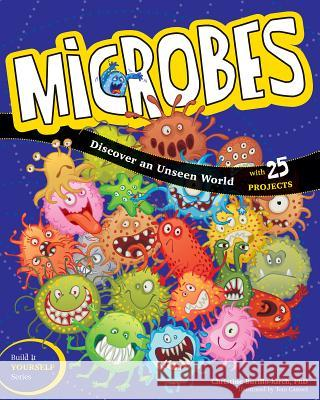 Microbes: Discover an Unseen World Christine Burillo-Kirch Tom Casteel 9781619303065 Nomad Press (VT)