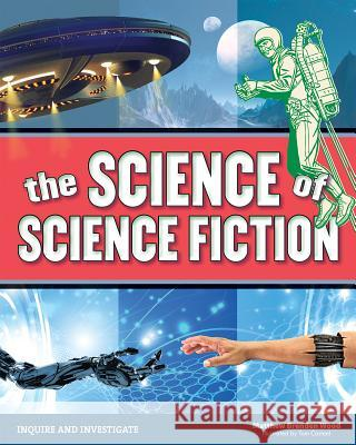 The Science of Science Fiction Mathew Brenden Wood Tom Casteel 9781619304666