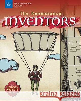 The Renaissance Inventors: With History Projects for Kids Alicia Z. Klepeis 9781619306837