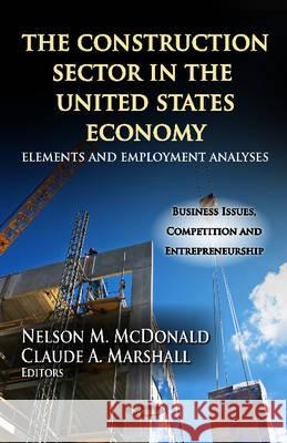 Construction Sector in the U.S. Economy: Elements & Employment Analyses. Edited by Nelson M. McDonald, Claude A. Marshall Nelson M. McDonald 9781619428935