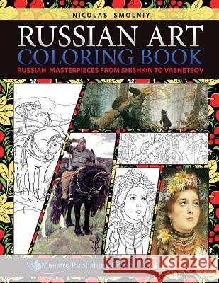 Russian Art Coloring Book: Russian Masterpieces from Shishkin to Vasnetsov Nicolas Smolniy 9781619494824