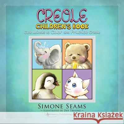 Creole Children's Book: Cute Animals to Color and Practice Creole Simone Seams Duy Truong 9781619494961