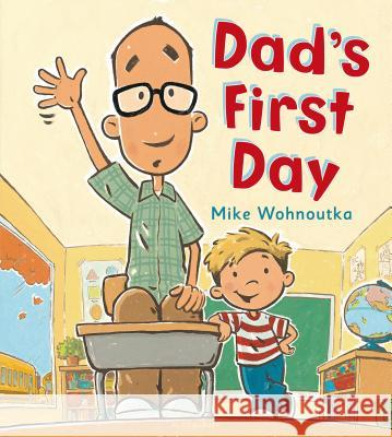 Dad's First Day Mike Wohnoutka 9781619634732 Bloomsbury U.S.A. Children's Books