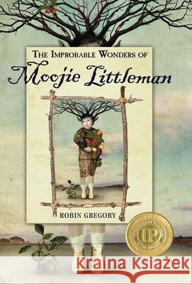 The Improbable Wonders of Moojie Littleman Robin Gregory 9781619847279