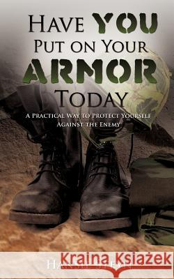 Have You Put on Your Armor Today Hansie Steyn 9781619965508