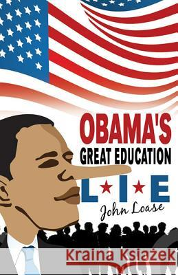 Obama's Great Education Lie John Loase 9781620060391