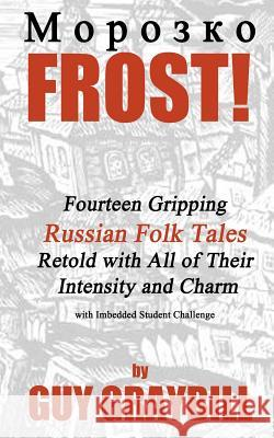 Frost!: Fourteen Gripping Russian Folk Tales Retold with All of Their Intensity and Charm Guy Graybill 9781620060988