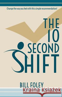 The 10 Second Shift Bill Foley 9781620066737