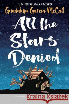 All the Stars Denied Guadalupe Garcia McCall 9781620142813