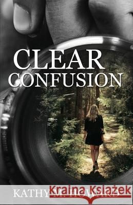 Clear Confusion Kathy M. Howard 9781620209028