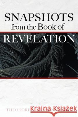 Snapshots from the Book of Revelation Theodore C. Danson Smith 9781620209523