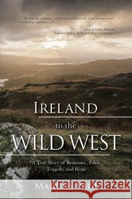 Ireland to the Wild West: A True Story of Romance, Faith, Tragedy, and Hope Marcus Paul 9781620209592