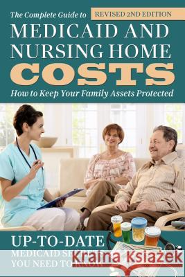 The Complete Guide to Medicaid and Nursing Home Costs: How to Keep Your Family Assets Protected Atlantic Publishing Group Inc 9781620230558