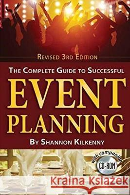 The Complete Guide to Successful Event Planning Shannon Kilkenny Atlantic Publishing Group 9781620231562