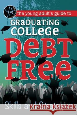 The Young Adult's Guide to Graduating College Debt-Free: Skills and Strategies Atlantic Publishing Group 9781620231937