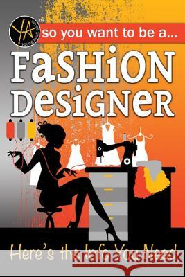 So You Want to Be a Fashion Designer: Here's the Info You Need Atlantic Publishing Group 9781620232057