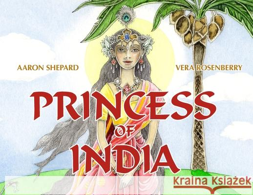 Princess of India: An Ancient Tale (30th Anniversary Edition) Aaron Shepard Vera Rosenberry 9781620356036
