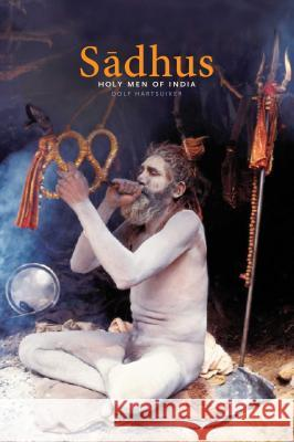 Saadhus: Holy Men of India Dolf Hartsuiker 9781620554029